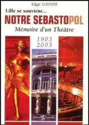 Lille se souvient... ; notre Sébastopol ; mémoire d'un théâtre ; 1903-2003 - Couverture - Format classique