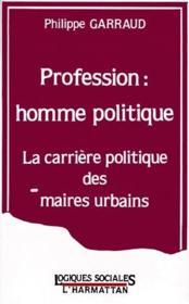 Profession : homme politique ; la carrière politique des maires urbains - Couverture - Format classique