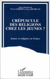 Crépuscule des religions chez les jeunes ? - Couverture - Format classique