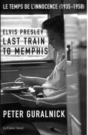 Elvis Presley ; last train to Memphis - Couverture - Format classique