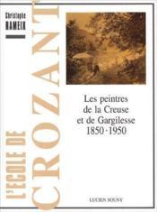 L'école de Crozant ; les peintres de la creuse et de Gargilesse, 1850-1950 - Couverture - Format classique