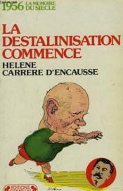 La Destalinisation Commence. 1956, La Memoire Du Siecle. - Couverture - Format classique