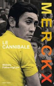 Vente livre :  Merckx, le cannibale  - William Fotheringham