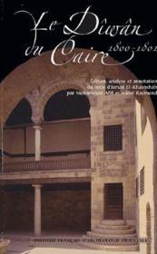 Le dîwân du Caire 1800-1801 ; édition, analyse et annotation du texte d'Ismaïl El-khashshab - Couverture - Format classique