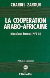 La coopération arabo-africaine ; bilan d'une décennie 1975-85 - Couverture - Format classique