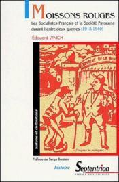Moissons rouges ; les socialistes français et la société paysanne durant l'entre-deux-guerres (1918-1940) - Couverture - Format classique