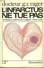 L'Infarctus Ne Tue Pas. Connaissez, Entretenez, Soignez Votre Coeur. - Couverture - Format classique