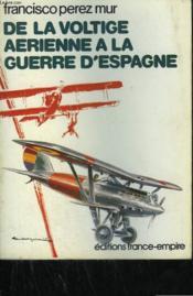 De La Voltige Aerienne A La Guerre D'Espagne. - Couverture - Format classique