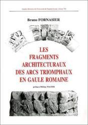 Les fragments architecturaux des arcs triomphaux en Gaule romaine - Couverture - Format classique
