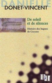 De soleil et de silences ; histoire des bagnes de Guyane - Couverture - Format classique
