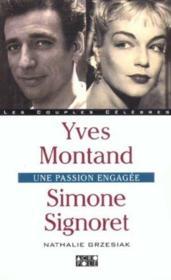 Simone Signoret Et Yves Montand ; L'Amour Et L'Engagement - Couverture - Format classique