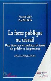 La Force Publique Au Travail ; Deux Etudes Sur Les Conditions De Travail Des Policiers Et Des Gendarmes - Intérieur - Format classique