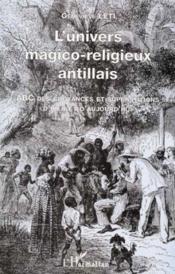 L'Univers Magico-Religieux Antillais ; Abc Des Croyances Et Supertitions D'Hier Et D'Aujourd' Hui - Couverture - Format classique