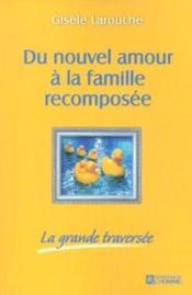 Du Nouvel Amour A La Famille Recomposee La Grande Traversee - Couverture - Format classique