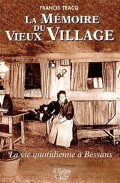 Mémoire du vieux village ; la vie quotidienne à Bessans (2e édition) - Couverture - Format classique