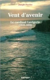 Vent D'Avenir. Le Cardinal Lavigerie (1825-1892) - Couverture - Format classique