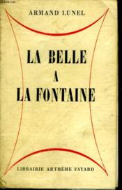 La Belle A La Fontaine. - Couverture - Format classique