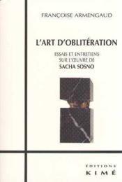 L'art d'oblitération ; essais et entretiens sur l'oeuvre de Sacha Sosno - Couverture - Format classique