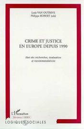 Crime Et Justice En Europe Depuis 1990 ; Etat Des Recherches, Evaluation Et Recommandations - Intérieur - Format classique