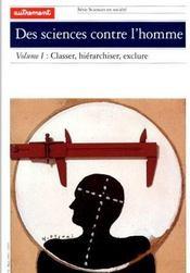 Des Sciences Contre L'Homme Volume I : Classer, Hierarchiser, Exclure - Intérieur - Format classique