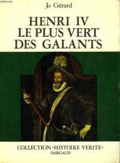 Henri Iv, Le Plus Vert Des Galants - Couverture - Format classique