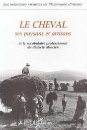 Le Cheval. Ses Paysans Et Artisans Et Le Vocabulaire Professionnel Du Dialecte Alsacien - Couverture - Format classique