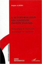 L'autoformation en contexte institutionnel ; du paradigme de l'instruction au paradigme de l'autonomie - Couverture - Format classique