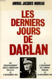 Les derniers jours de Darlan. Du débarquement anglo-américain en A.F.N. le 8 novembre 1942 à l'assassinat de l'amiral Darlan le 24 décembre 1942. - Couverture - Format classique