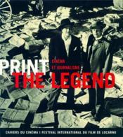 Print the legend ; cinéma et journalisme - Couverture - Format classique
