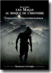Les mayas au risque de l'histoire ; apocalypto mythes, mystères, polémiques - Couverture - Format classique