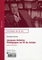 Jacques Ardoino ; pédagogue au fil du temps  - Christian Verrier