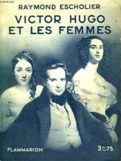 Victor Hugo Et Les Femmes. Collection : Hier Et Aujourd'Hui. - Couverture - Format classique