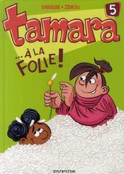 Tamara t.5 ; ... à la folie - Intérieur - Format classique