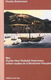 Moi, Charles Henri Rodolph Duterreaux, Enfant Vaudois De La Revolution Francaise - Intérieur - Format classique