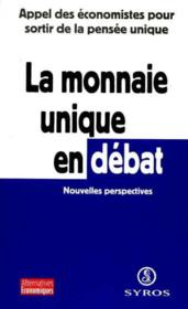 La Monnaie Unique En Debat : Appel Des Economistes Pour Sortir De La Pensee Unique - Couverture - Format classique