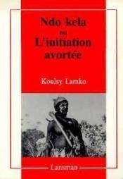 Ndo kela ou l'initiation avortee - Couverture - Format classique
