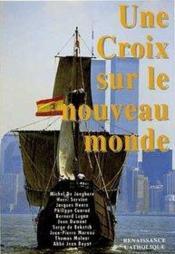 Une croix sur le nouveau monde ; actes de la 1e université d'été de Renaissance catholique, Mérigny, août 1992 - Couverture - Format classique