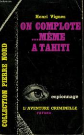 On Complote Meme A Tahiti. Collection L'Aventure Criminelle N° 131 - Couverture - Format classique