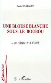 Blouse Blanche Sous Le Bou-Bou En Afrique Et A L'Oms - Couverture - Format classique
