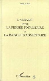 L'Albanie Entre La Pensee Totalitaire Et La Raison Fragmentee - Intérieur - Format classique