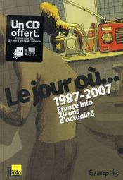 Le jour où, 1987-2007 ; france info, 20 ans d'actualité - Intérieur - Format classique