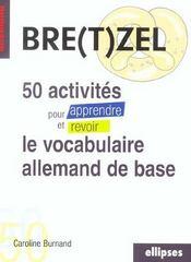 Bre(T)Zel 50 Activites Pour Apprendre Et Revoir Le Vocabulaire Allemand De Base - Intérieur - Format classique