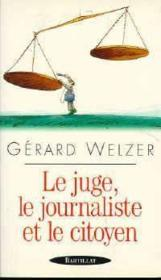 Le Juge . Le Journaliste Et Le Citoyen - Couverture - Format classique