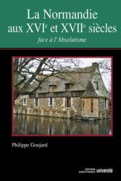La Normandie au XVI et XVII siècles ; face à l'absolutisme - Couverture - Format classique