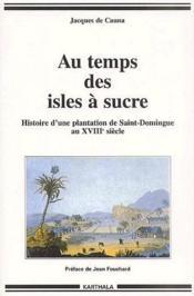 Au temps des isles à sucre ; histoire d'une plantation de Saint-Domingue au XVIIIe siècle - Couverture - Format classique