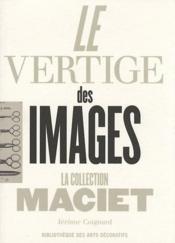Le vertige des images ; la collection Maciet - Couverture - Format classique