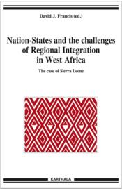 Vente livre :  Nation-states and the challenges of regional integration in west Africa ; the case of Sierra Leone  - David J. Francis(Ed) - David J Francis