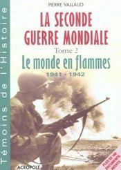 La Seconde Guerre Mondiale T.2 ; Le Monde En Flamme 1941-1942 - Intérieur - Format classique