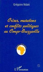 Crises, Mutations Et Conflits Politiques Au Congo-Brazzaville - Intérieur - Format classique