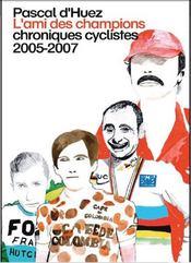 Pascal d'huez ; l'ami des champions ; chroniques cyclistes 2005-2007 - Intérieur - Format classique